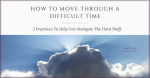 How to Move Through a Difficult Time